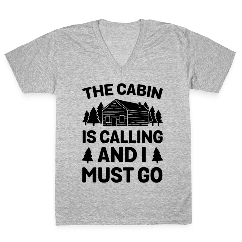 The Cabin Is Calling And I Must Go V-Neck Tee Shirt