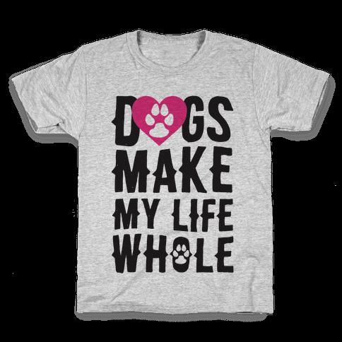 Dogs Make My Life Whole Kids T-Shirt