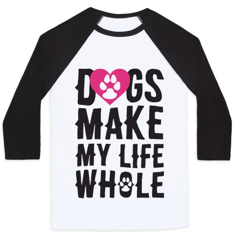Dogs Make My Life Whole Baseball Tee