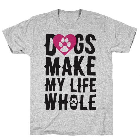 Dogs Make My Life Whole Mens T-Shirt