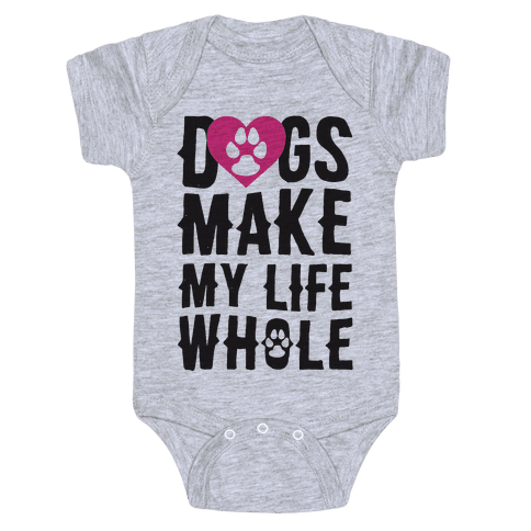 Dogs Make My Life Whole Baby Onesy