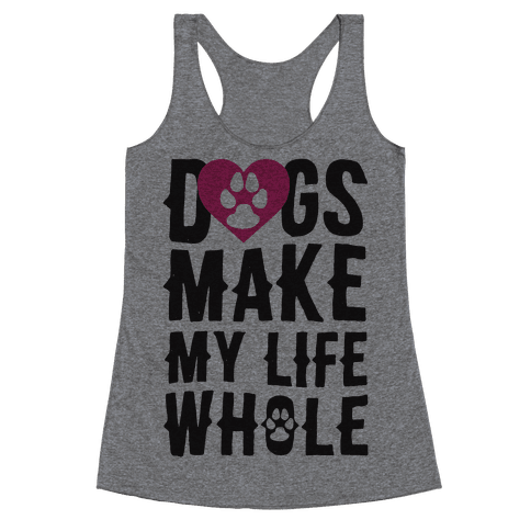 Dogs Make My Life Whole Racerback Tank Top