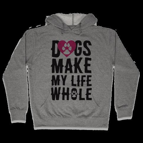 Dogs Make My Life Whole Hooded Sweatshirt