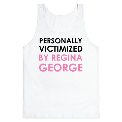 Personally Victimized By Regina George Tank Top