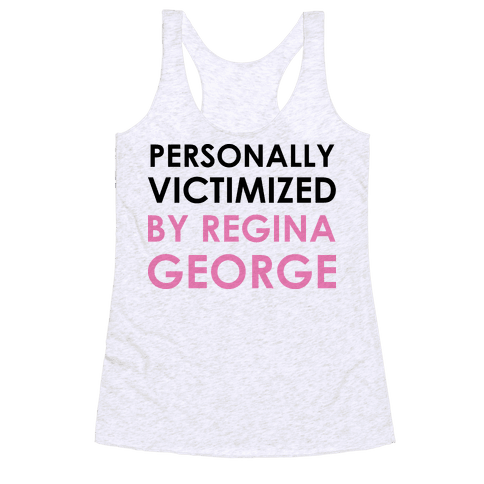 Personally Victimized By Regina George Racerback Tank Top