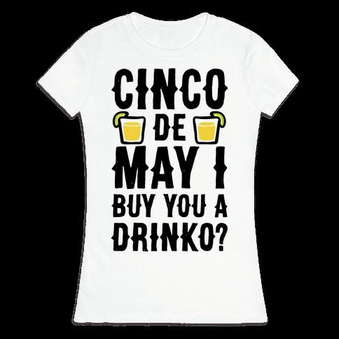 Cinco De May I Buy You A Drinko? Womens T-Shirt