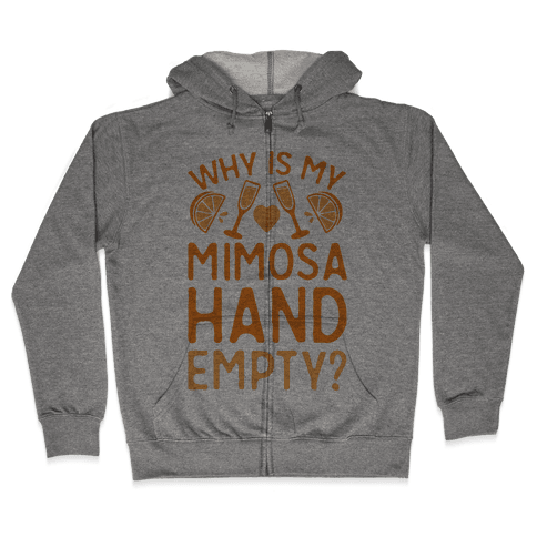 Why Is My Mimosa Hand Empty Zip Hoodie