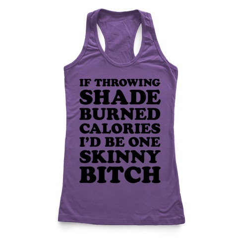 If Throwing Shade Burned Calories I'd Be One Skinny Bitch Racerback Tank Top