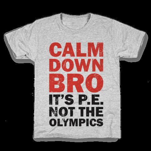Calm Down Bro (It's P.E. Not The Olympics) Kids T-Shirt