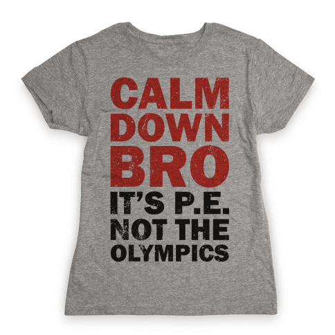 Calm Down Bro (It's P.E. Not The Olympics) Womens T-Shirt
