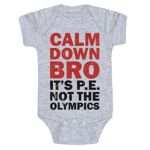 Calm Down Bro (It's P.E. Not The Olympics) Baby Onesy