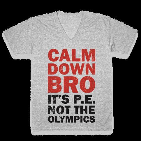 Calm Down Bro (It's P.E. Not The Olympics) V-Neck Tee Shirt