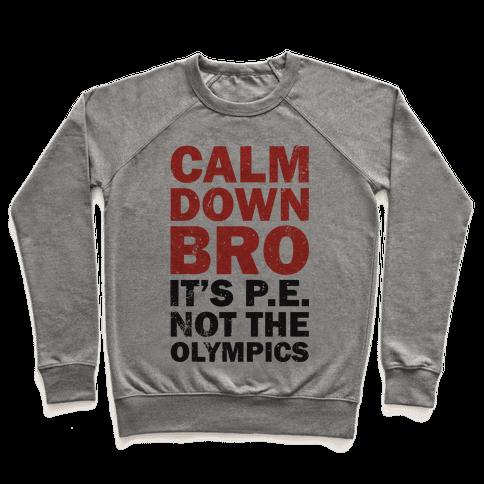 Calm Down Bro (It's P.E. Not The Olympics) Pullover