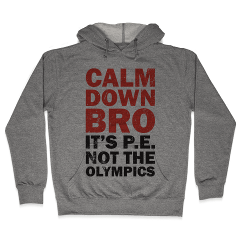Calm Down Bro (It's P.E. Not The Olympics) Hooded Sweatshirt