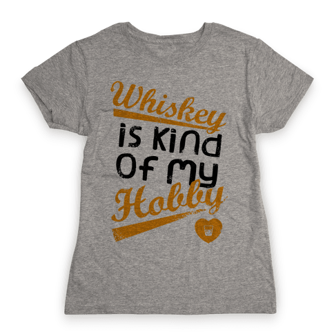 Whiskey is Kind of My Hobby (Tank) Womens T-Shirt