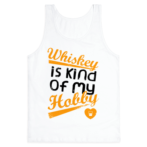 Whiskey is Kind of My Hobby (Tank) Tank Top