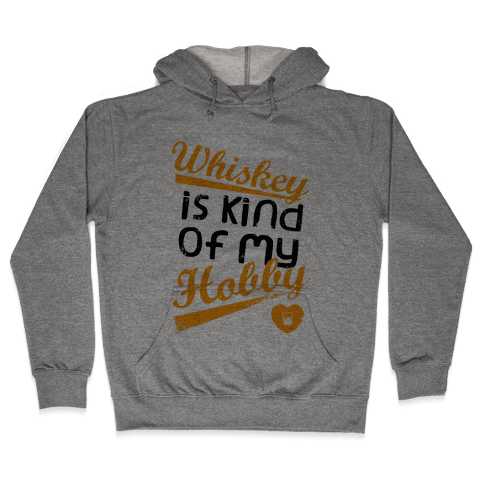 Whiskey is Kind of My Hobby (Tank) Hooded Sweatshirt