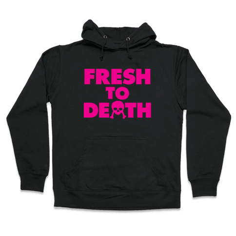 Fresh To Death Hooded Sweatshirt