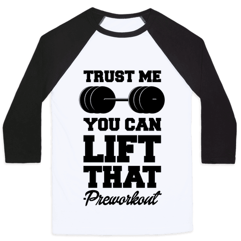 Trust Me You Lift That Baseball Tee
