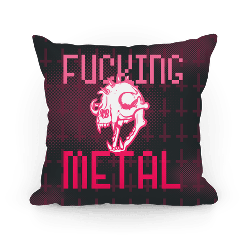 F***ing Metal Pillow