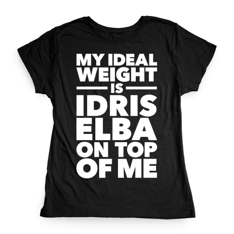 Ideal Weight (Idris Elba) Womens T-Shirt