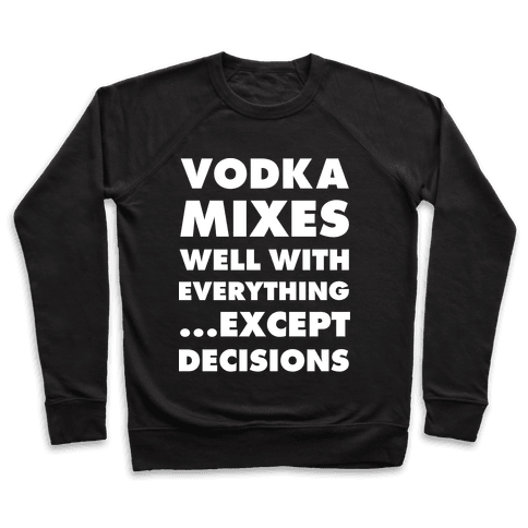 Vodka Mixes Well With Everything...Except Decisions Pullover