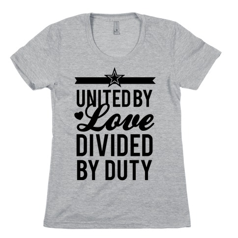 United By Love, Divided By Duty (Army) Womens T-Shirt