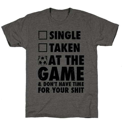 At The Game & Don't Have Time For Your Shit (Soccer) Mens T-Shirt