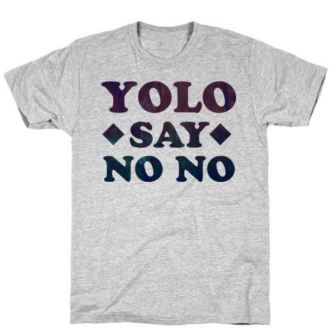 Yolo Say No No T-Shirt