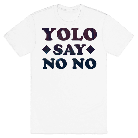 Yolo Say No No Mens T-Shirt