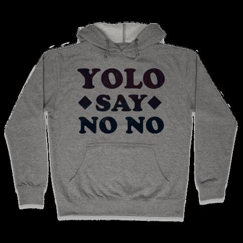 Yolo Say No No Hooded Sweatshirt
