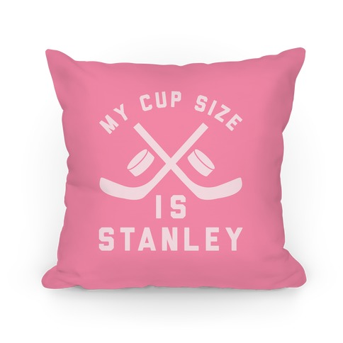 My Cup Size Is Stanley Pillow