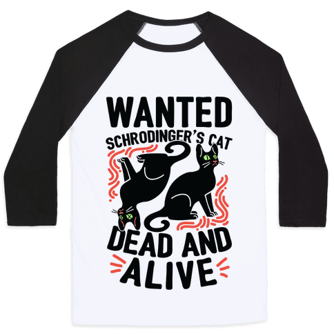 Wanted: Schrodinger's Cat, Dead And Alive Baseball Tee