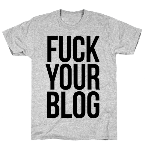 F*** Your Blog Mens T-Shirt
