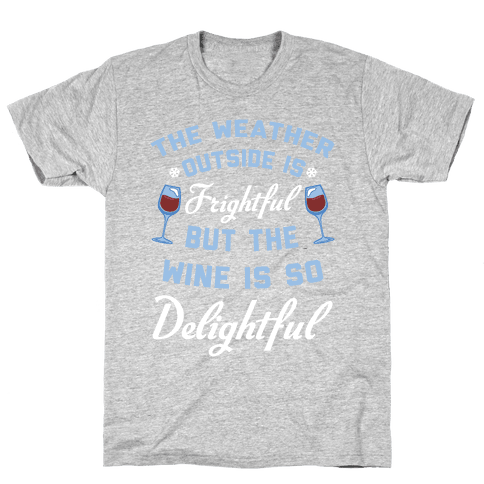 The Weather Outside Is Frightful Mens T-Shirt
