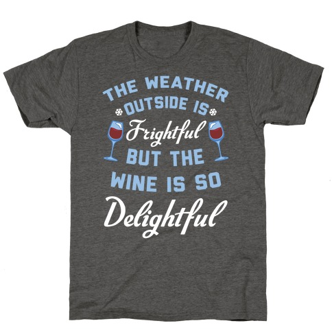 The Weather Outside Is Frightful T-Shirt