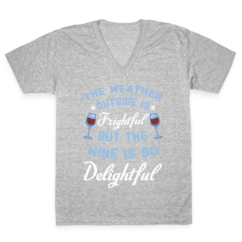 The Weather Outside Is Frightful V-Neck Tee Shirt