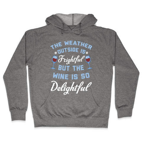 The Weather Outside Is Frightful Hooded Sweatshirt