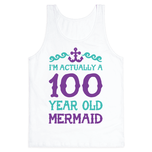 I'm Actually a 100 Year Old Mermaid