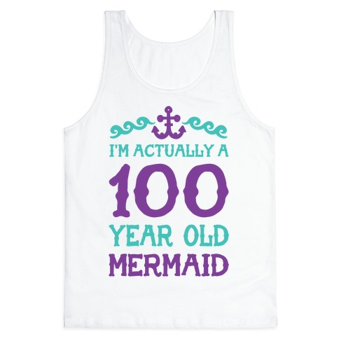 I'm Actually a 100 Year Old Mermaid Tank Top