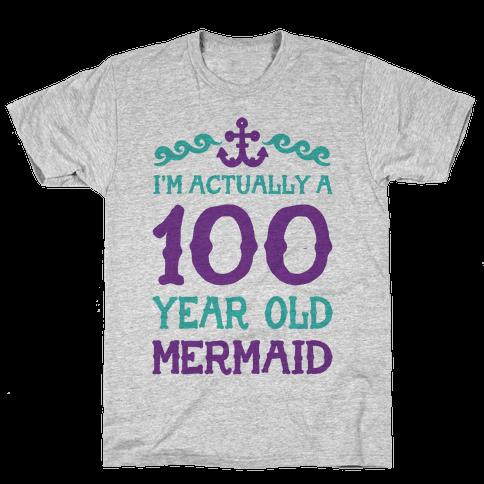 I'm Actually a 100 Year Old Mermaid Mens T-Shirt