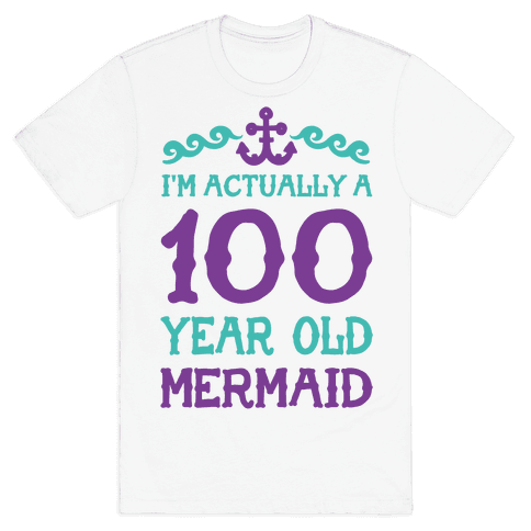 I'm Actually a 100 Year Old Mermaid Mens T-Shirt