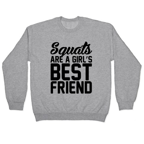 Squats Are A Girls Best Friend Pullover