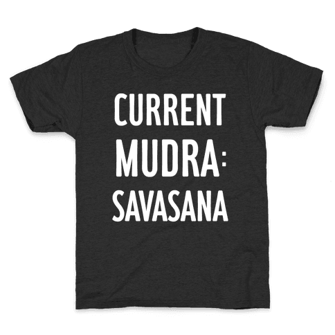 Current Mudra: Savasana Kids T-Shirt
