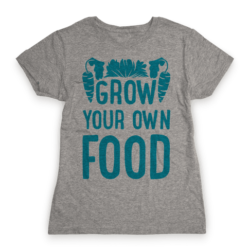 Grow Your Own Food Womens T-Shirt