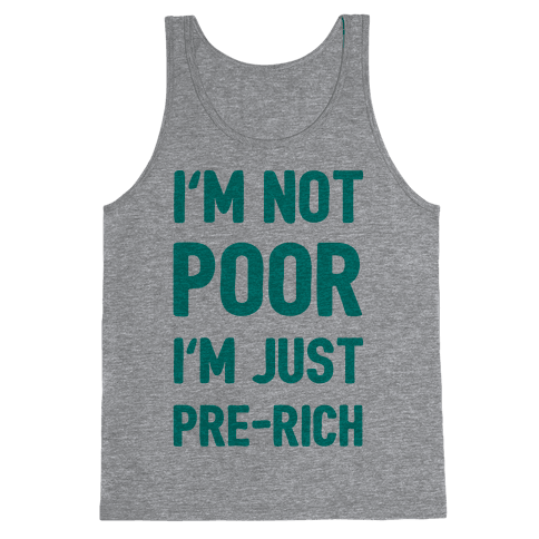 I'm Not Poor I'm Just Pre-Rich Tank Top