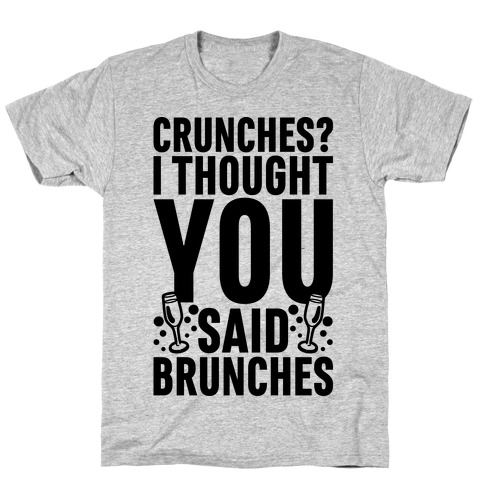 Crunches I Thought You Said Brunches T-Shirt