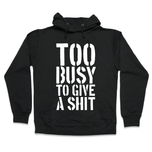 Too Busy To Give A Shit Hooded Sweatshirt