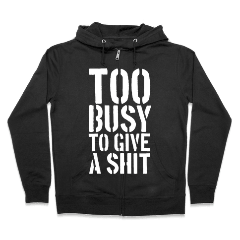 Too Busy To Give A Shit Zip Hoodie
