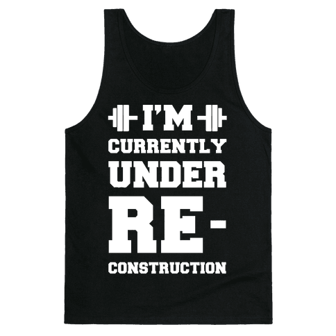 I'm Currently Under Reconstruction Tank Top